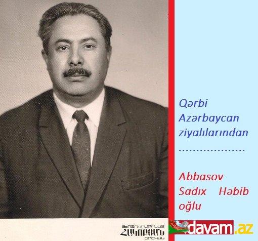 Qərbi Azərbaycan ziyalılarından... Abbasov Sadıx Həbib oğlu