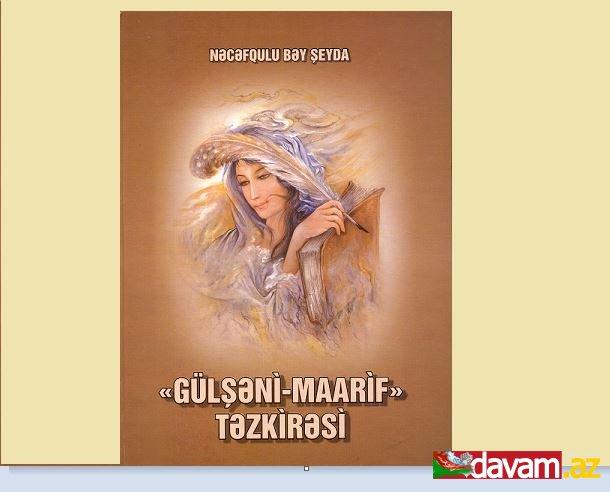 Nəcəfqulu Bəy Şeydanın -Gülşəni-maarif-  təzkirəsi çap olunmuşdur