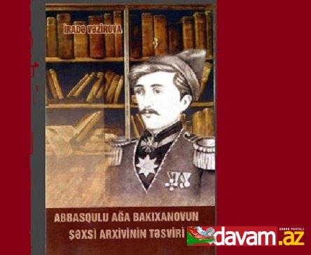 """""""Abbasqulu ağa Bakıxanovun şəxsi arxivinin təsviri"""" kitabı çapdan çıxıb"""