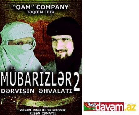 """""""MÜBARİZLƏR"""" – 2 (DƏRVİŞİN ƏHVALATI)"""